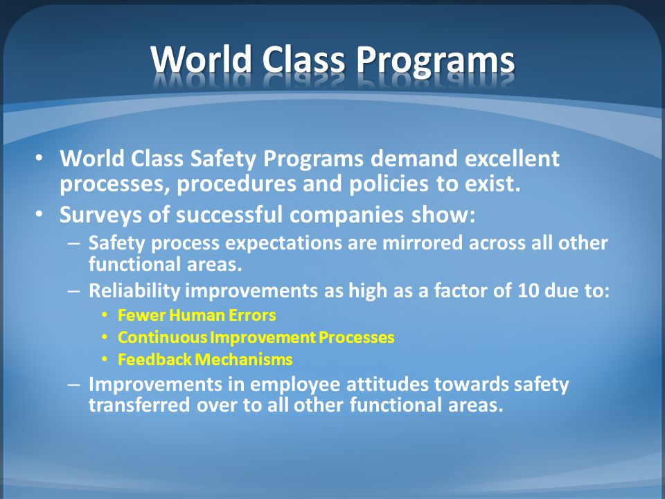 World Class Safety Programs demand excellent processes, procedures and policies to exist. Surveys of successful companies show: – Safety process expec