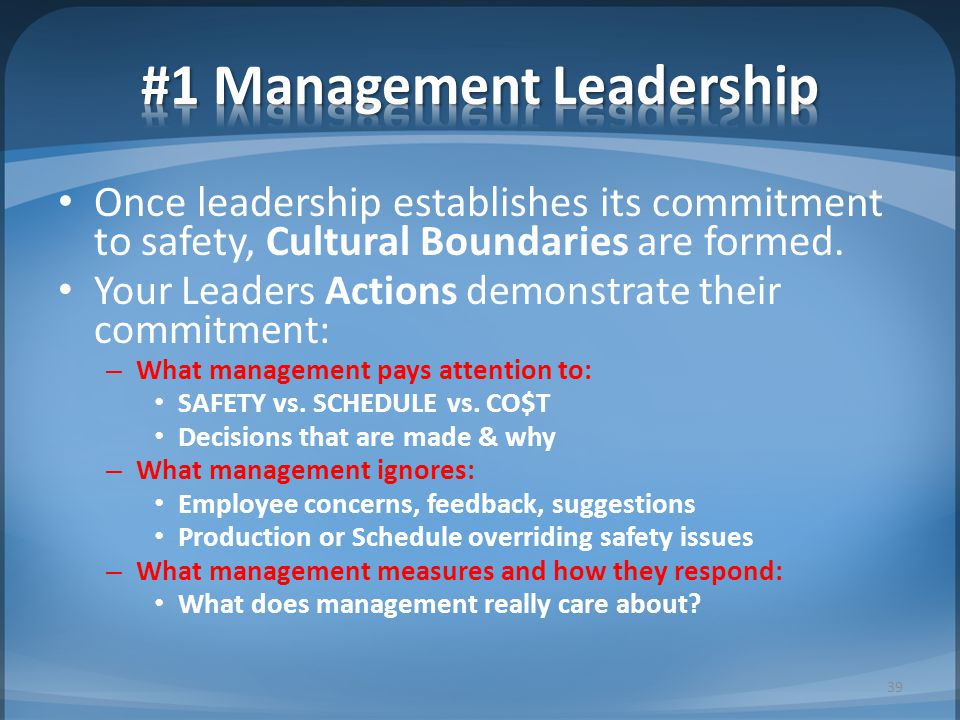 Once leadership establishes its commitment to safety, Cultural Boundaries are formed. Your Leaders Actions demonstrate their commitment: – What manage