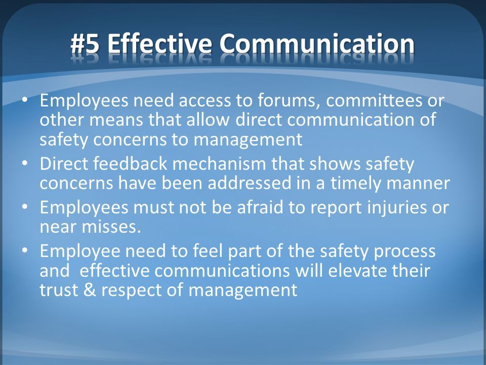 Employees need access to forums, committees or other means that allow direct communication of safety concerns to management Direct feedback mechanism