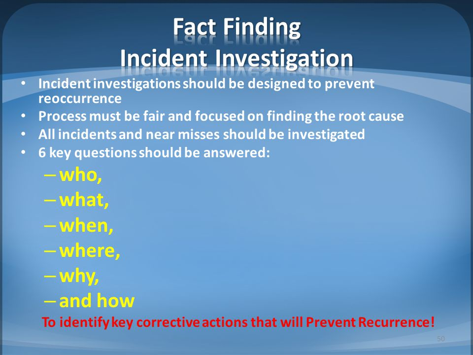 Incident investigations should be designed to prevent reoccurrence Process must be fair and focused on finding the root cause All incidents and near m