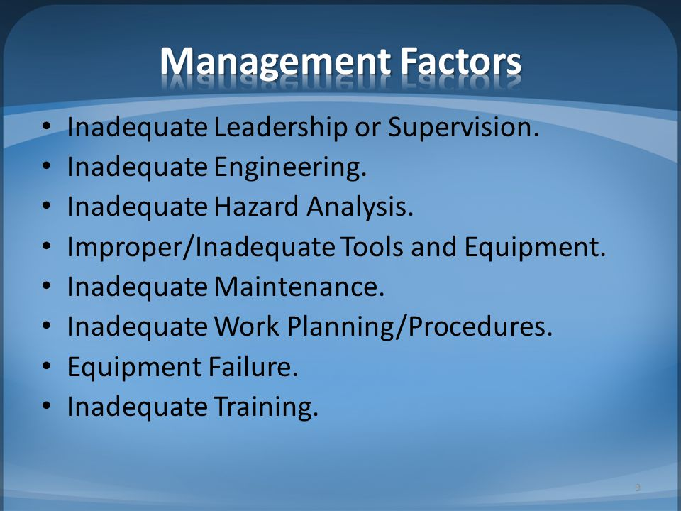 Inadequate Leadership or Supervision. Inadequate Engineering. Inadequate Hazard Analysis. Improper/Inadequate Tools and Equipment. Inadequate Maintena