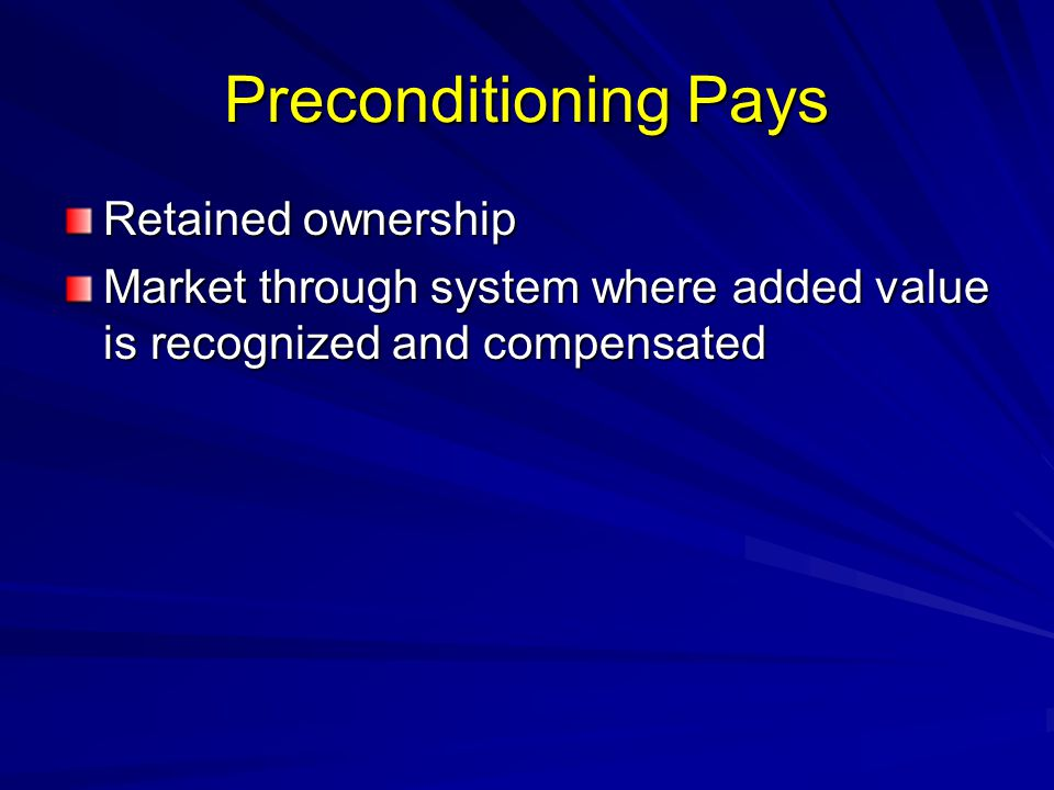 Preconditioning Pays Retained ownership Market through system where added value is recognized and compensated