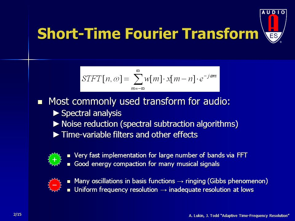 """A. Lukin, J. Todd """"Adaptive Time-Frequency Resolution"""" 2/15 Short-Time Fourier Transform Most commonly used transform for audio: Most commonly used tr"""