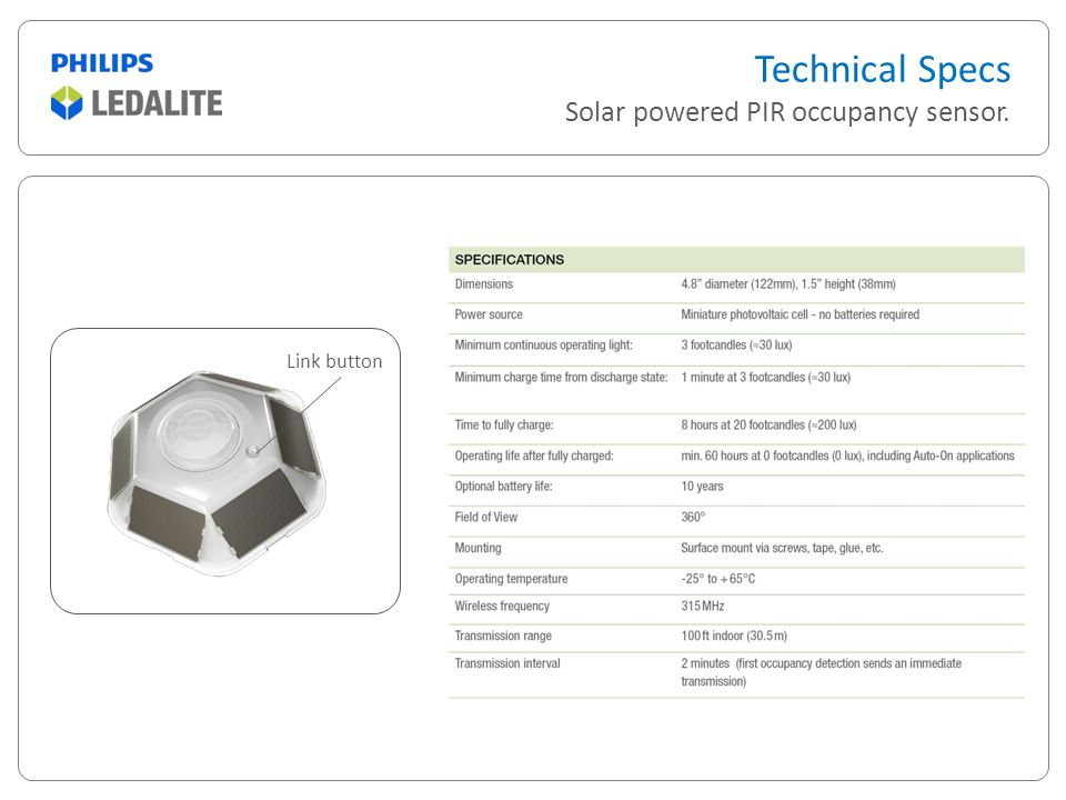 Technical Specs Solar powered PIR occupancy sensor. Link button