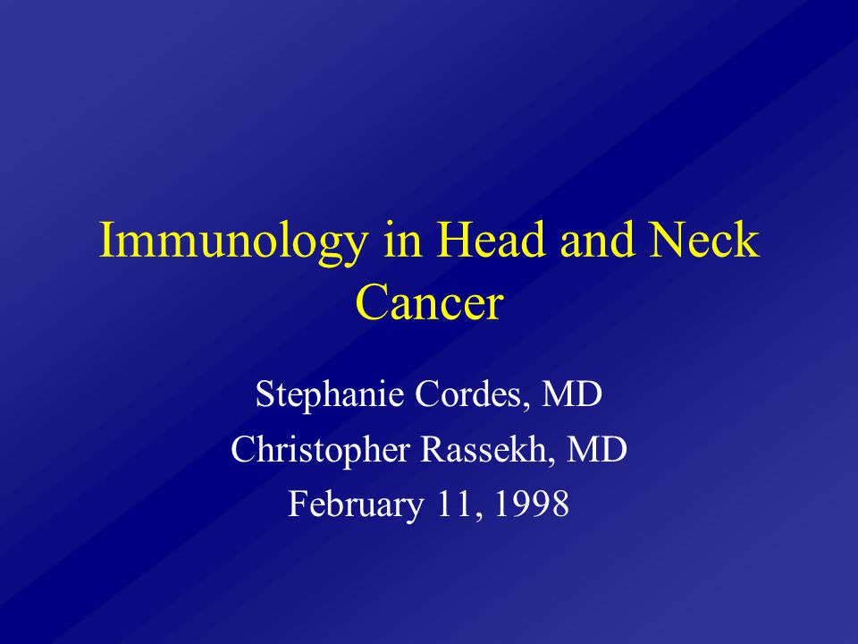 Immunology in Head and Neck Cancer Stephanie Cordes, MD Christopher Rassekh, MD February 11, 1998