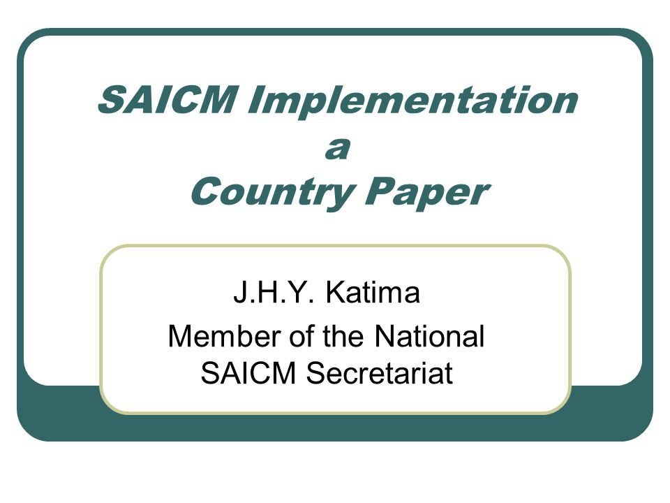 SAICM Implementation a Country Paper J.H.Y. Katima Member of the National SAICM Secretariat