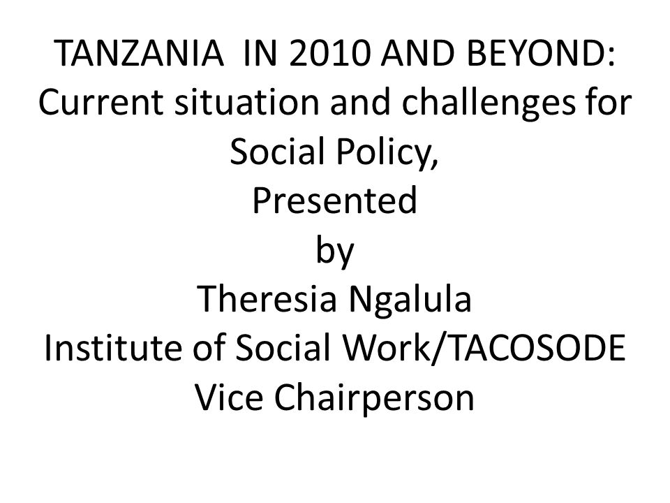 Introduction Tanzania like any other countries in the developing world has adopted both national and international policies in order to overcome the challenges facing the country.