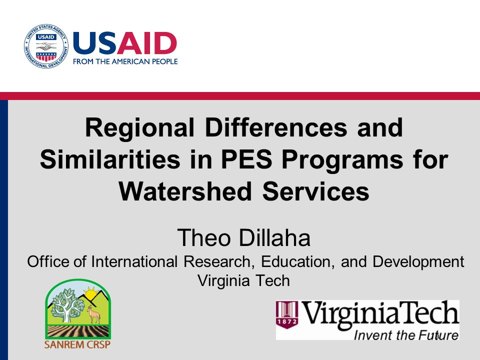 Regional Differences and Similarities in PES Programs for Watershed Services Theo Dillaha Office of International Research, Education, and Development Virginia Tech 1a