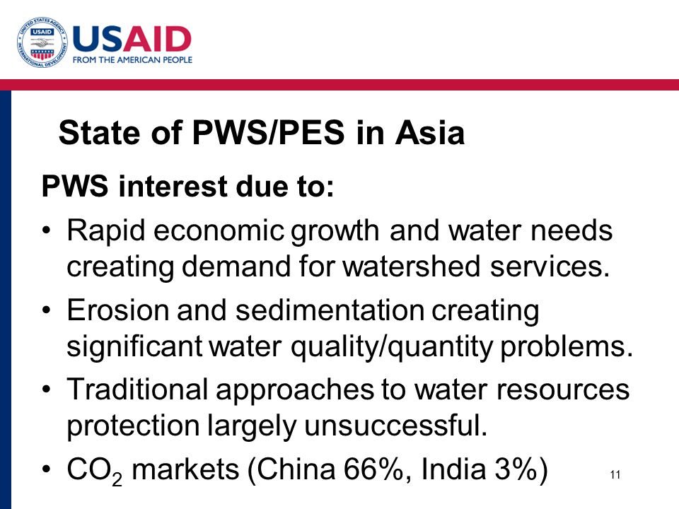 State of PWS in Asia 30 PWS case studies identified (15 with sufficient information for analysis) More PWS in Indonesia and Philippines (less command and control) PWS initiatives in the planning/pilot stage Leading player - World Agroforestry Center Rewarding Upland Poor for Environmental Services (RUPES) 12