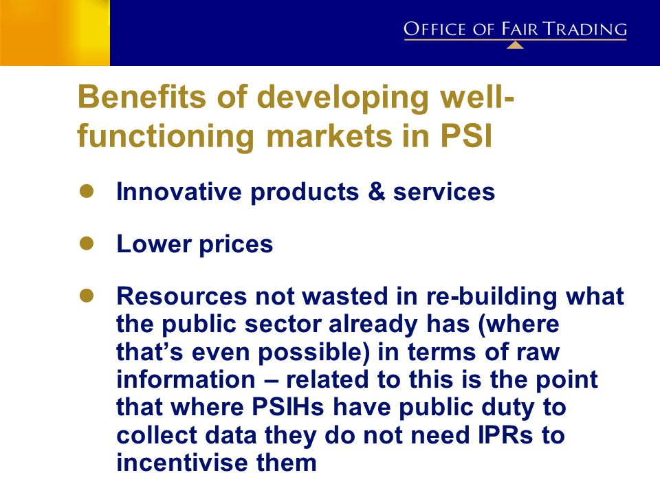 Benefits of developing well- functioning markets in PSI ● Innovative products & services ● Lower prices ● Resources not wasted in re-building what the