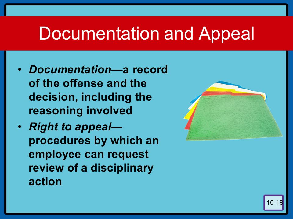 10-18 Documentation and Appeal Documentation—a record of the offense and the decision, including the reasoning involved Right to appeal— procedures by