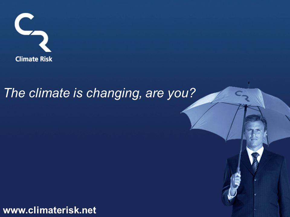 www.climaterisk.net The climate is changing, are you?