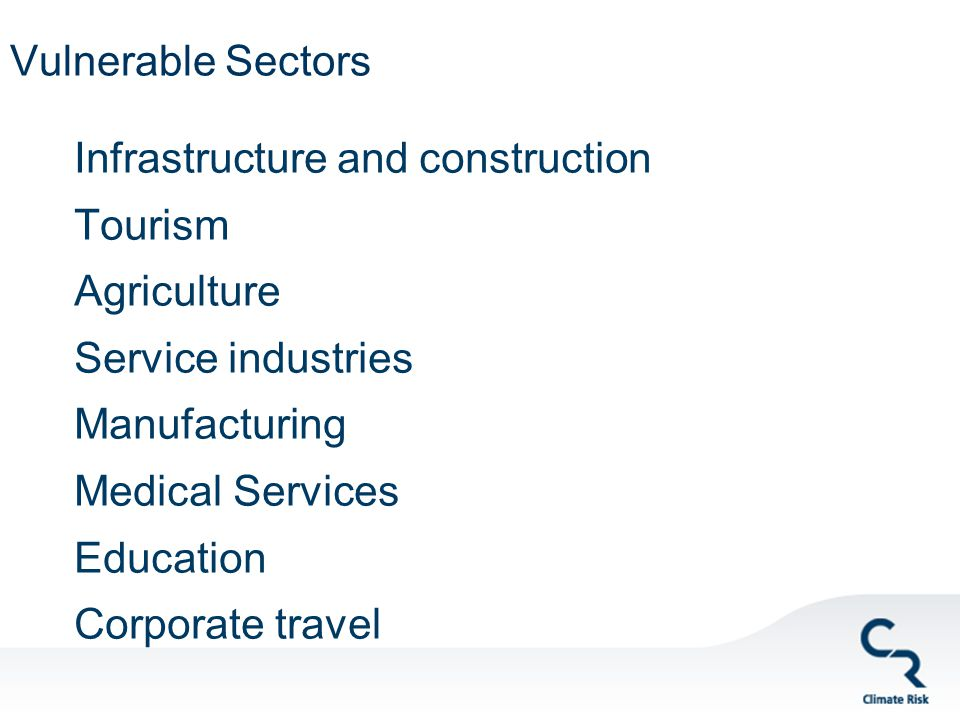 Vulnerable Sectors Infrastructure and construction Tourism Agriculture Service industries Manufacturing Medical Services Education Corporate travel