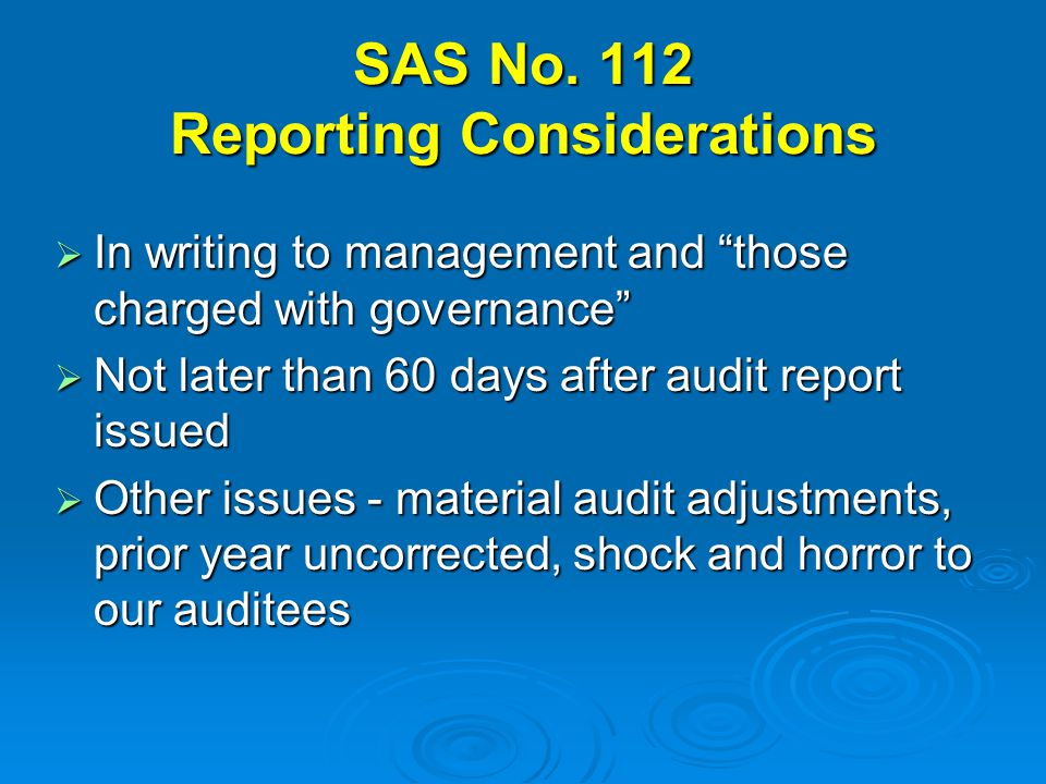 """SAS No. 112 Reporting Considerations  In writing to management and """"those charged with governance""""  Not later than 60 days after audit report issued"""