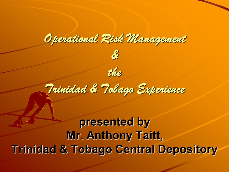 Operational Risk Management & the Trinidad & Tobago Experience presented by Mr.