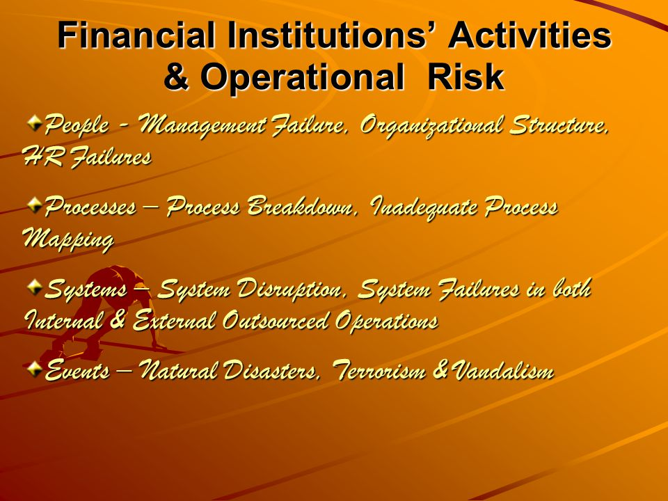 Measuring Operational Risk Using the Matrix Approach to measure risks the following events held the highest impact potential: Internal & External Fraud Workplace Health & Safety Business Practices Physical Asset Damage Business Disruption & System Failures Execution,Delivery & Processes Management