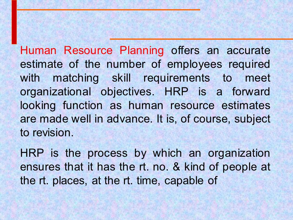 Human Resource Planning offers an accurate estimate of the number of employees required with matching skill requirements to meet organizational object