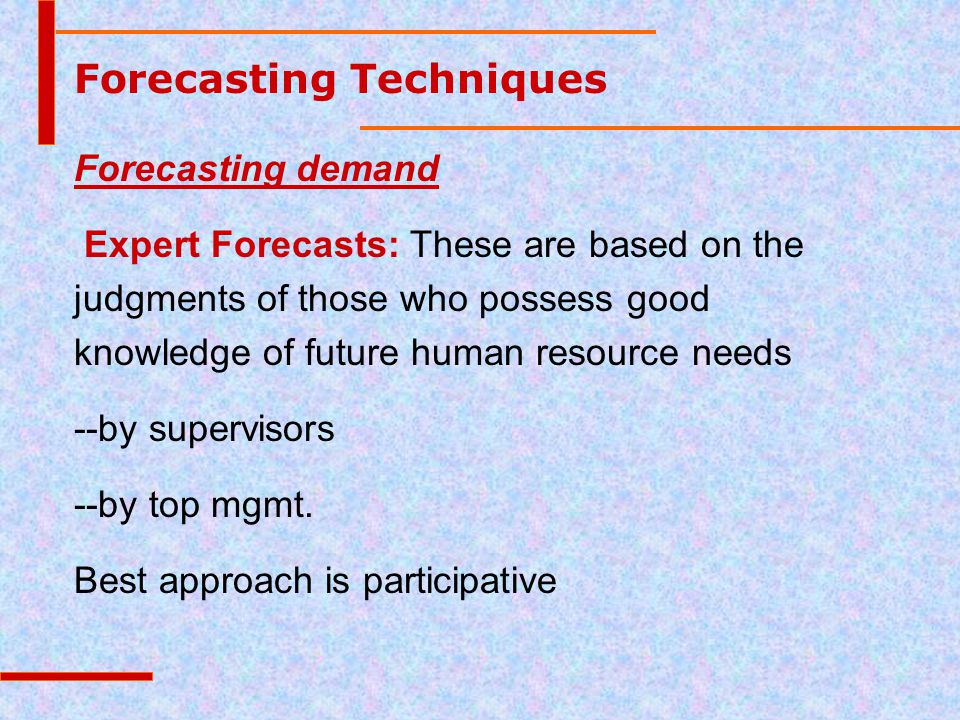 Forecasting Techniques Forecasting demand Expert Forecasts: These are based on the judgments of those who possess good knowledge of future human resou