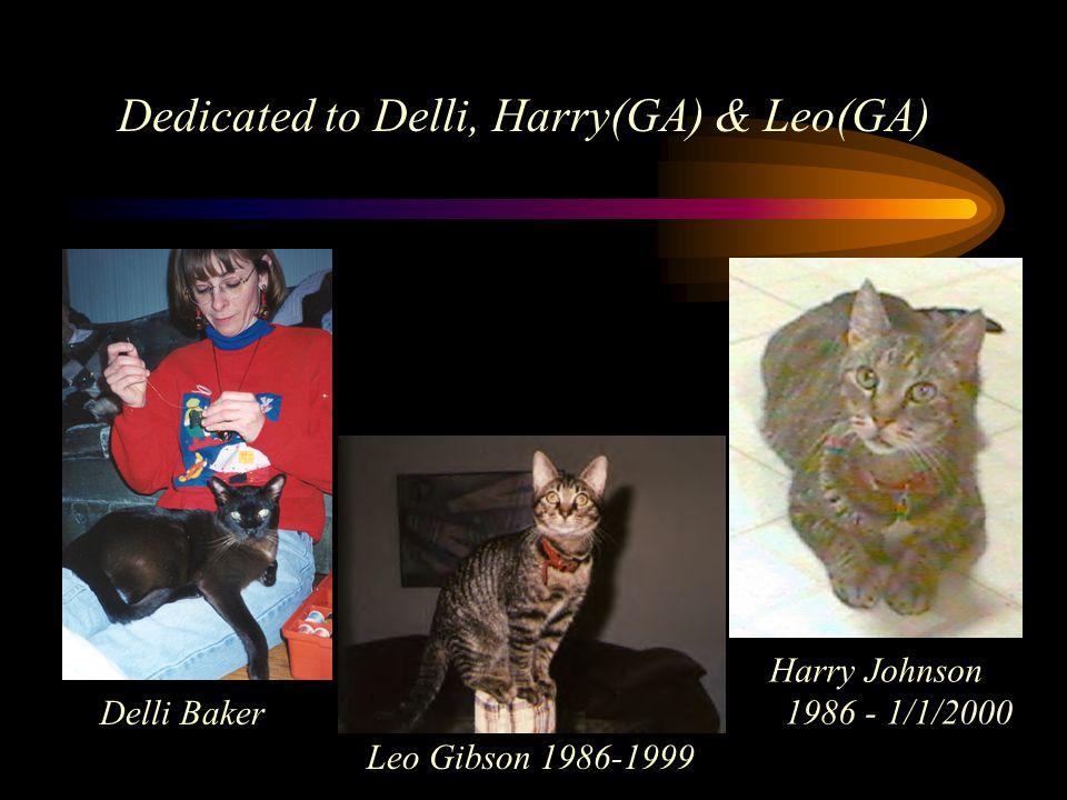 Dedicated to Delli, Harry(GA) & Leo(GA) Leo Gibson 1986-1999 Harry Johnson 1986 - 1/1/2000 Delli Baker