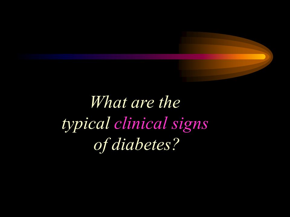 What are the typical clinical signs of diabetes?