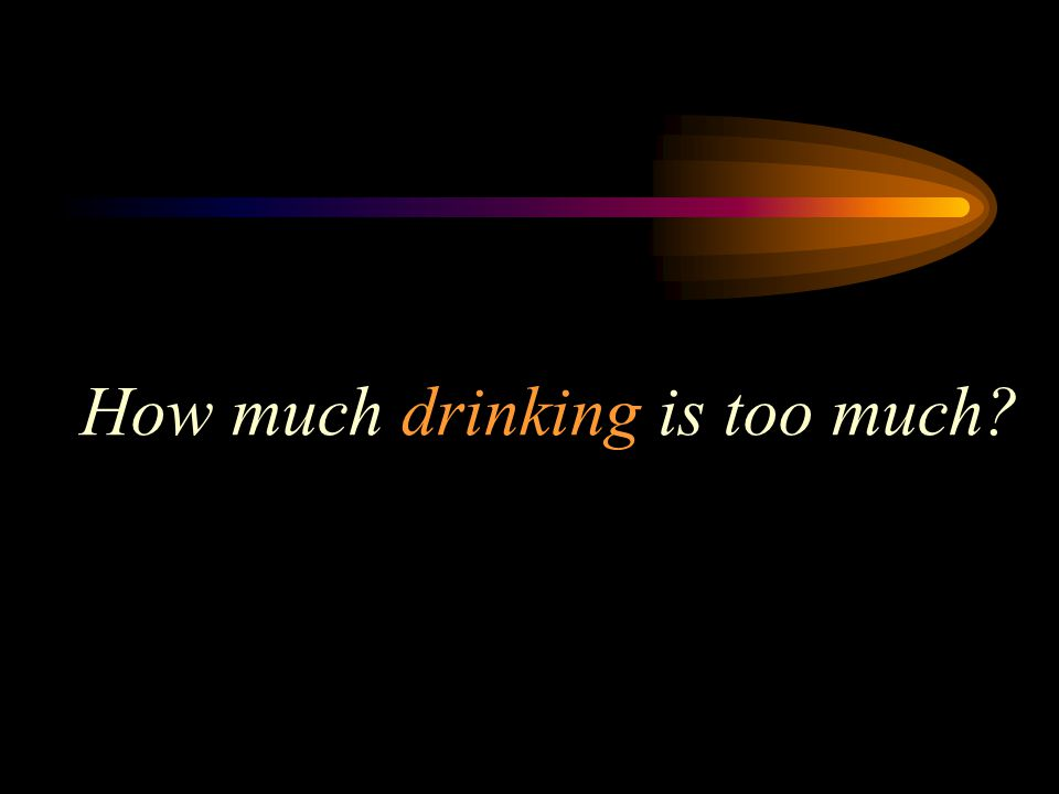 How much drinking is too much?