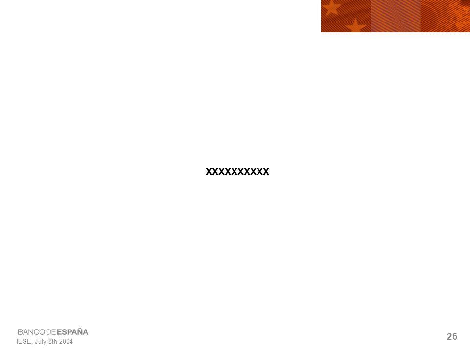 IESE, July 8th 2004 26 xxxxxxxxxx