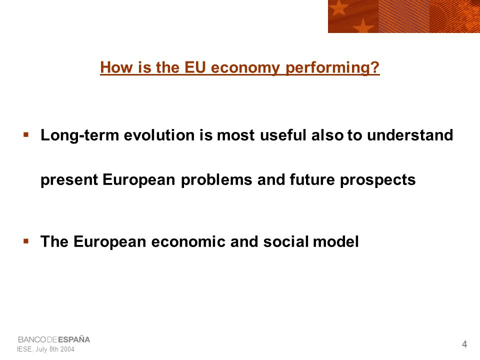IESE, July 8th 2004 4 How is the EU economy performing.