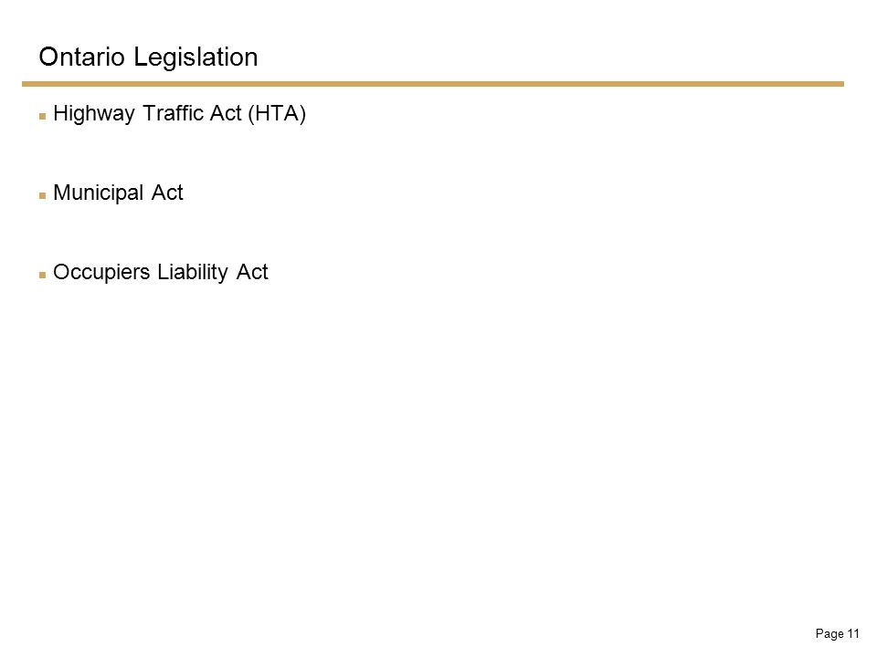 Page 11 Ontario Legislation Highway Traffic Act (HTA) Municipal Act Occupiers Liability Act
