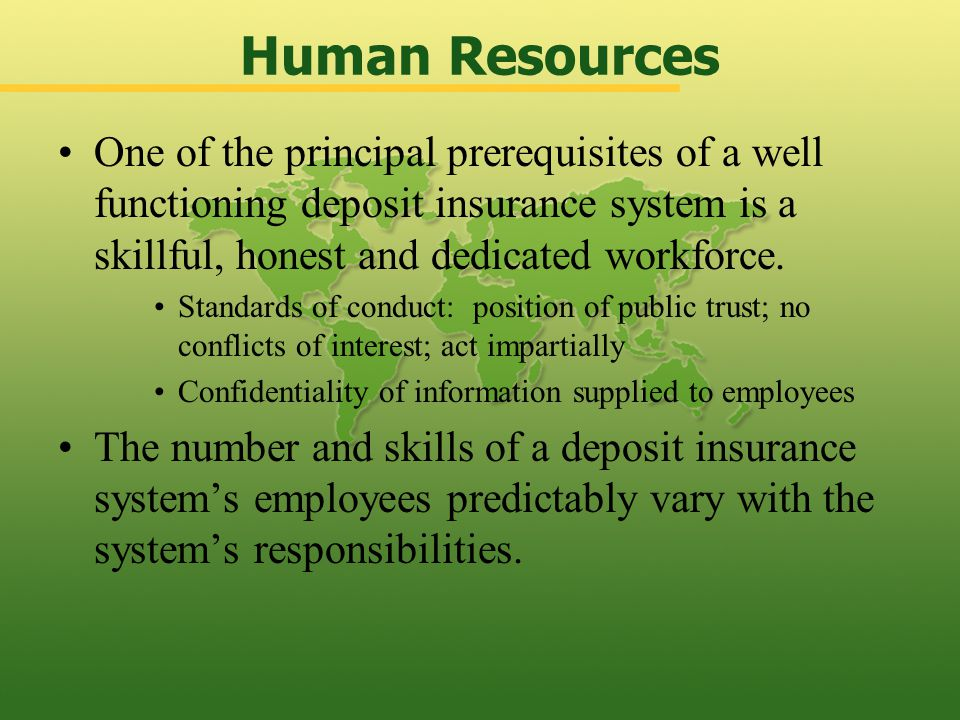 One of the principal prerequisites of a well functioning deposit insurance system is a skillful, honest and dedicated workforce.