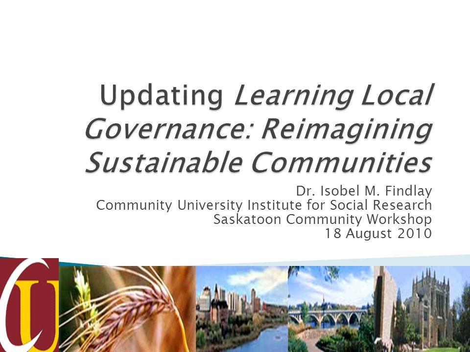 Dr. Isobel M. Findlay Community University Institute for Social Research Saskatoon Community Workshop 18 August 2010