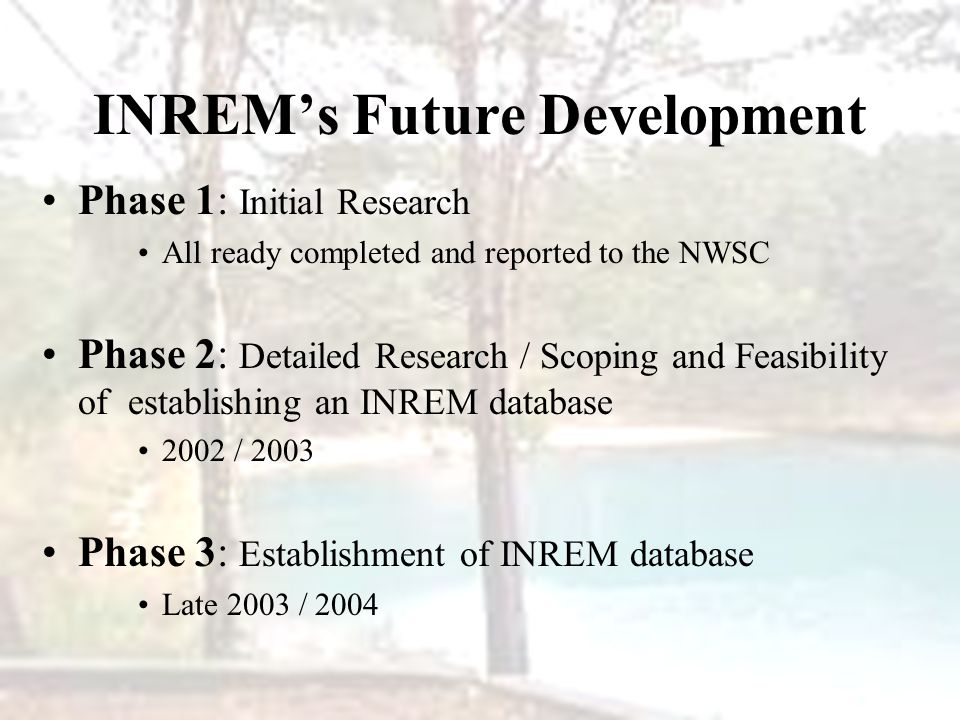 INREM's Future Development Phase 1: Initial Research All ready completed and reported to the NWSC Phase 2: Detailed Research / Scoping and Feasibility