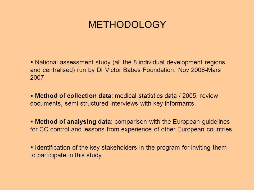 METHODOLOGY  National assessment study (all the 8 individual development regions and centralised) run by Dr Victor Babes Foundation, Nov 2006-Mars 2007  Method of collection data: medical statistics data / 2005, review documents, semi-structured interviews with key informants.