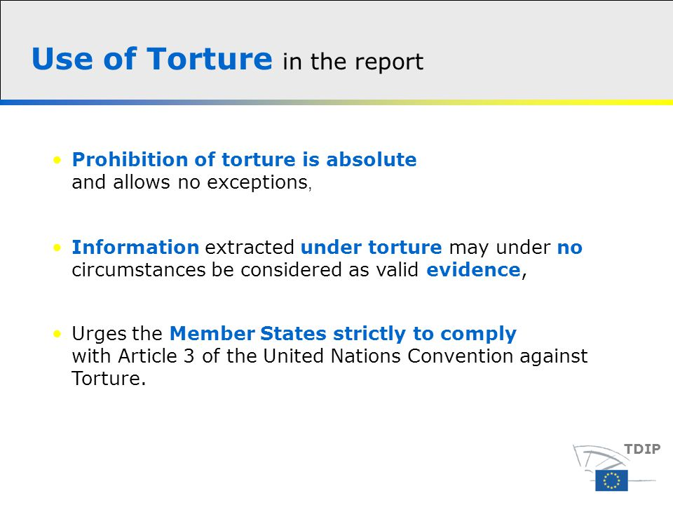 Use of Torture in the report TDIP Urges the Member States strictly to comply with Article 3 of the United Nations Convention against Torture.