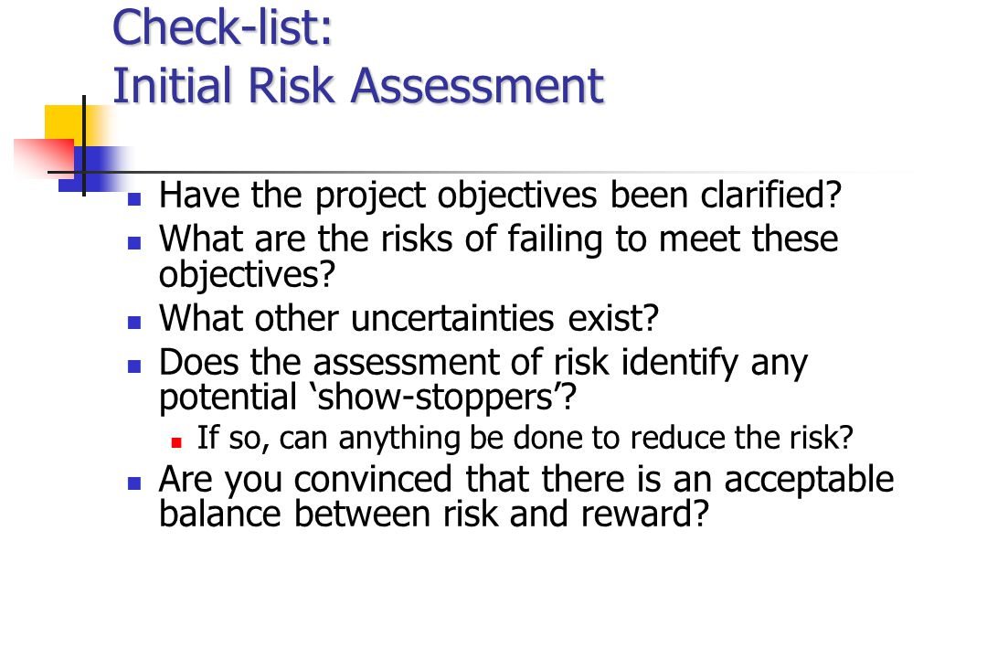 Check-list: Initial Risk Assessment Have the project objectives been clarified.