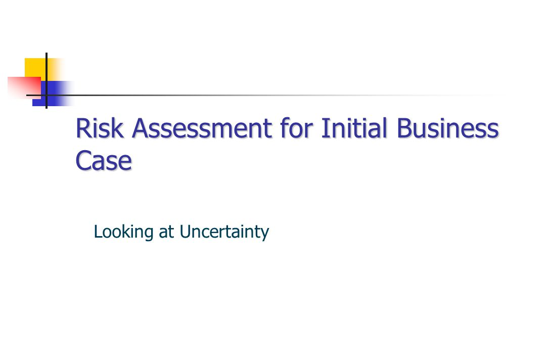 Why the Initial Risk Assessment is needed To decide whether it is worth proceeding with the project As an input into the Value Management study As an input into the Scenario Analysis As an input into Risk Management As a factor in deciding Project Strategy (inc.