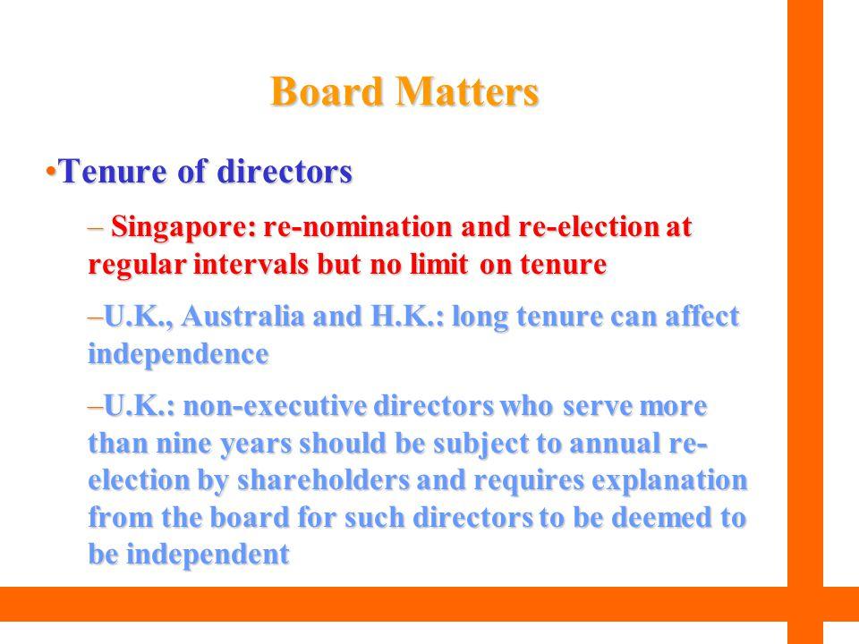 Tenure of directorsTenure of directors – Singapore: re-nomination and re-election at regular intervals but no limit on tenure –U.K., Australia and H.K