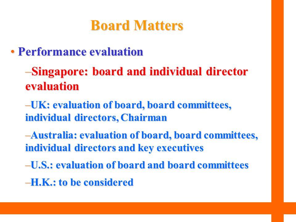 Performance evaluation Performance evaluation –Singapore: board and individual director evaluation –UK: evaluation of board, board committees, individ
