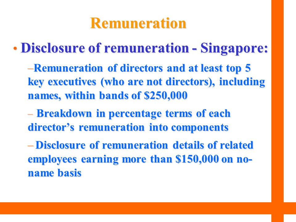 Disclosure of remuneration - Singapore: Disclosure of remuneration - Singapore: –Remuneration of directors and at least top 5 key executives (who are