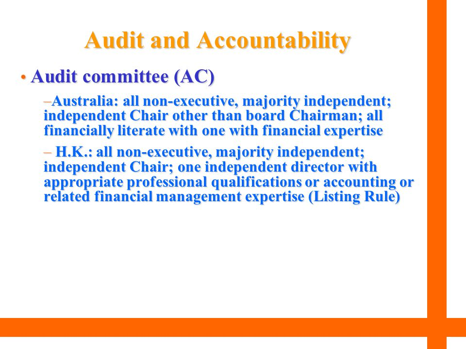 Audit committee (AC) Audit committee (AC) –Australia: all non-executive, majority independent; independent Chair other than board Chairman; all financ