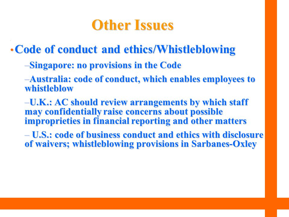 Code of conduct and ethics/Whistleblowing Code of conduct and ethics/Whistleblowing –Singapore: no provisions in the Code –Australia: code of conduct,