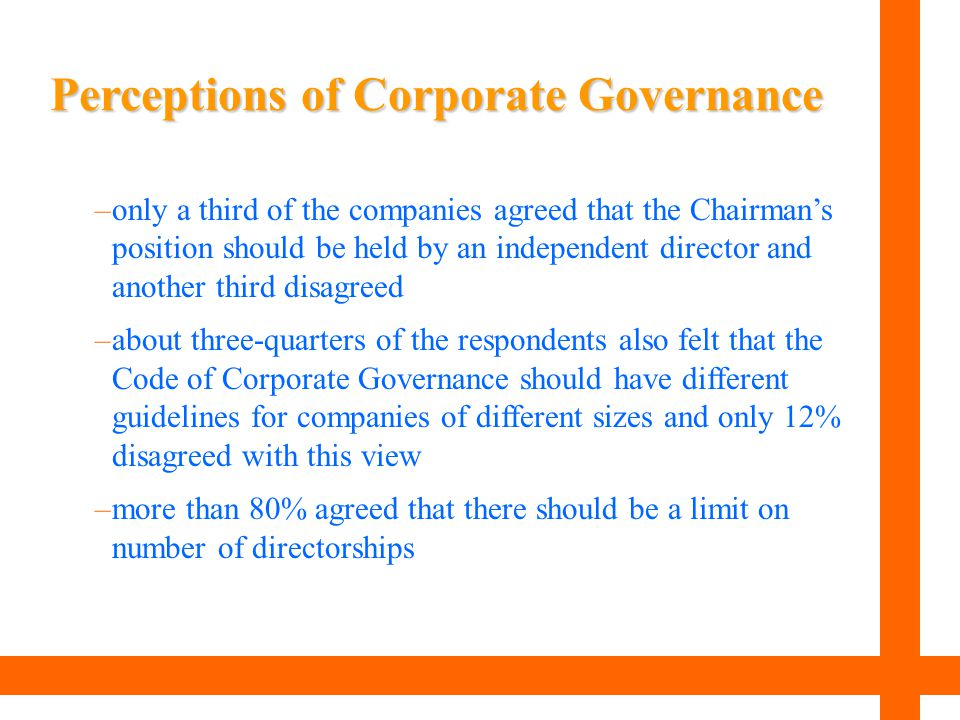 Perceptions of Corporate Governance –only a third of the companies agreed that the Chairman's position should be held by an independent director and a