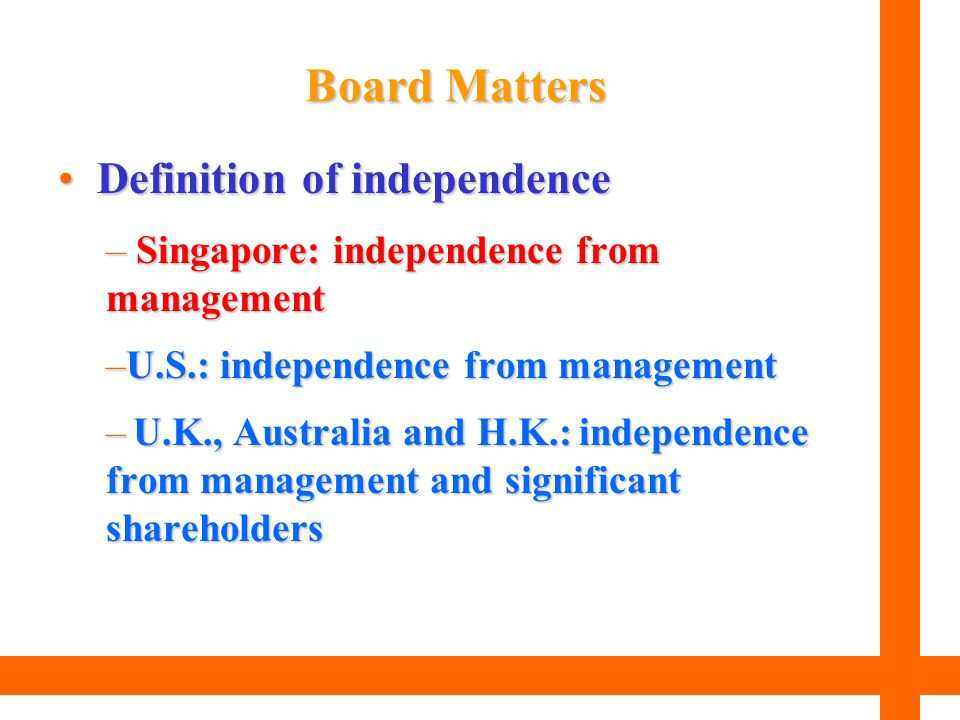 Definition of independence Definition of independence – Singapore: independence from management –U.S.: independence from management – U.K., Australia