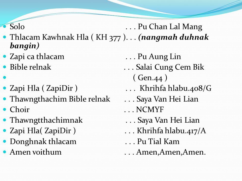 Solo... Pu Chan Lal Mang Thlacam Kawhnak Hla ( KH 377 )... (nangmah duhnak bangin) Zapi ca thlacam... Pu Aung Lin Bible relnak... Salai Cung Cem Bik (