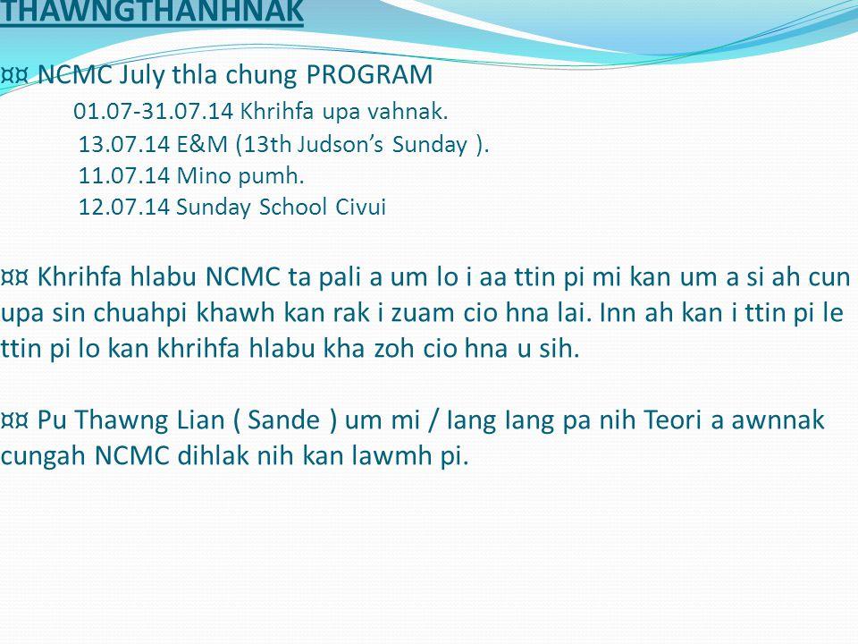THAWNGTHANHNAK ¤¤ NCMC July thla chung PROGRAM 01.07-31.07.14 Khrihfa upa vahnak. 13.07.14 E&M (13th Judson's Sunday ). 11.07.14 Mino pumh. 12.07.14 S