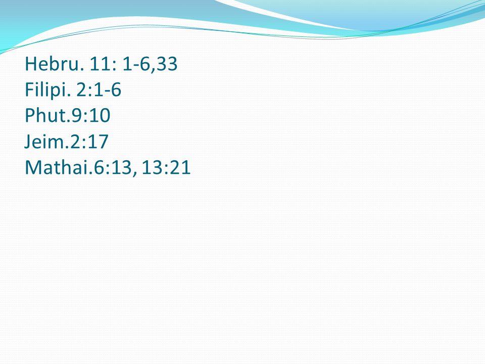 Hebru. 11: 1-6,33 Filipi. 2:1-6 Phut.9:10 Jeim.2:17 Mathai.6:13, 13:21