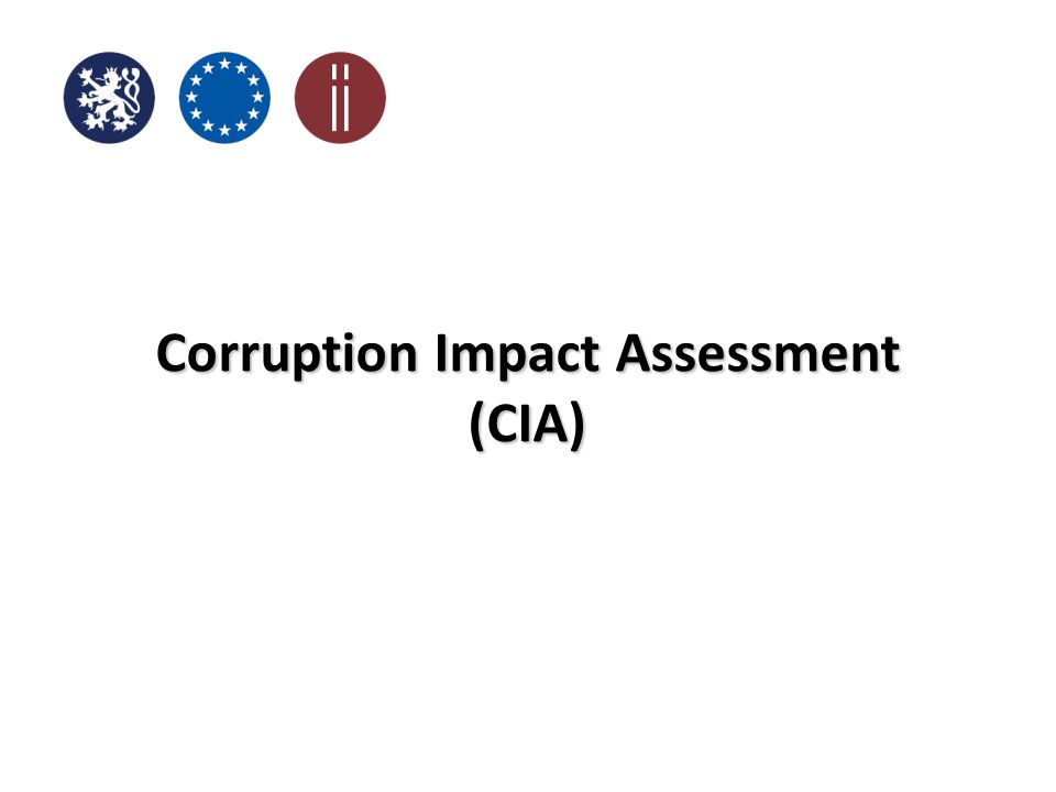 The Office of the Government of the Czech Republic CIA - types CIA is mandatory separate part of each regulatory impact assessment (RIA).