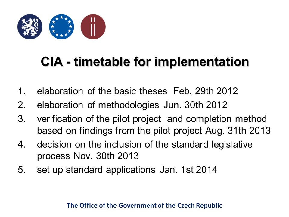 The Office of the Government of the Czech Republic CIA - timetable for implementation 1.elaboration of the basic theses Feb. 29th 2012 2.elaboration o