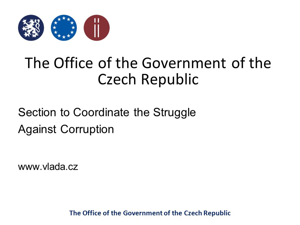 The Office of the Government of the Czech Republic Section to Coordinate the Struggle Against Corruption www.vlada.cz The Office of the Government of