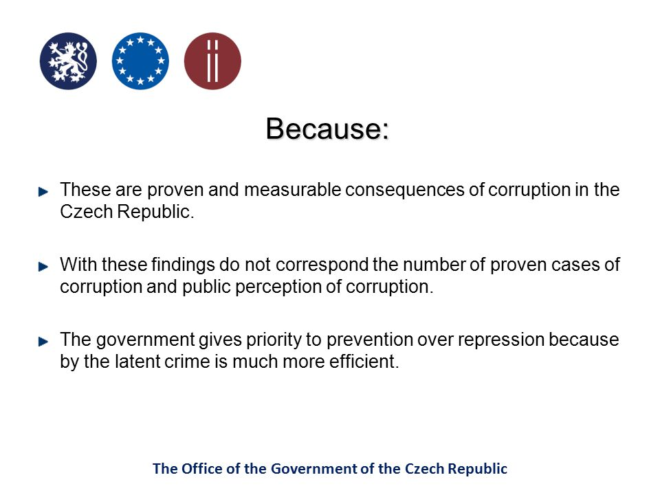 The Office of the Government of the Czech Republic Because: These are proven and measurable consequences of corruption in the Czech Republic. With the
