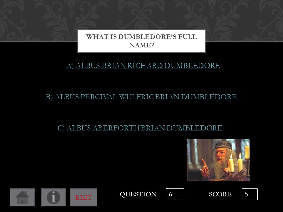 WHAT IS DUMBLEDORE'S FULL NAME? A) ALBUS BRIAN RICHARD DUMBLEDORE B) ALBUS PERCIVAL WULFRIC BRIAN DUMBLEDORE C) ALBUS ABERFORTH BRIAN DUMBLEDORE QUEST